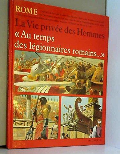 Au temps des légionnaires romains (collection La vie privée des hommes)