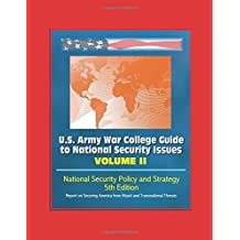 U.S. Army War College Guide to National Security Issues - Volume II: National Security Policy and Strategy, 5th Edition - Report on Securing America from Attack and Transnational Threats