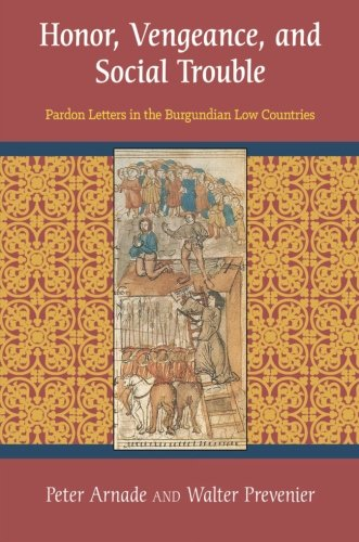 Honor, Vengeance, and Social Trouble: Pardon Letters in the Burgundian Low Countries