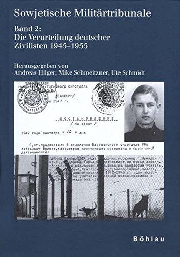 Sowjetische Militärtribunale: Sowjetische Militärtribunale 2. Die Verurteilung deutscher Zivilisten 1945 - 1955: Bd 2 (Schriften des Hannah-Arendt-Instituts für Totalitarismusforschung, Band 17)