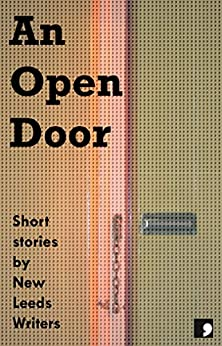 An Open Door: Short Stories by New Leeds Writers (Comma Short Story Course Book 12) by [Isherwood, Jenna, Baldwinson, Jake , Cassidy, Benjamin Frances, Cundall, David, Dean, Janet, Eddison, Christine, Fuller, Martin, Haymer, Stephen, Moss, Miriam]