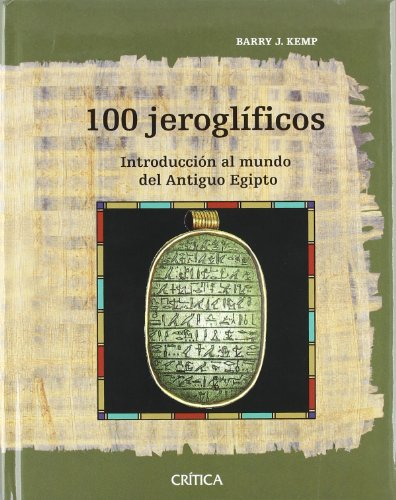 100 Jeroglíficos: Introducción al mundo del Antiguo Egipto por Barry J. Kemp