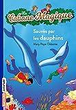 La Cabane Magique, Tome 12 : Sauvés par les dauphins !