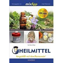 mixtipp: Heilmittel: Hergestellt mit dem Thermomix® (Kochen mit dem Thermomix®)