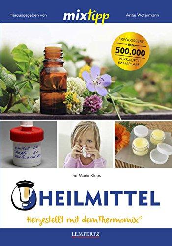 mixtipp: Heilmittel: Hergestellt mit dem Thermomix® (Kochen mit dem Thermomix®) -