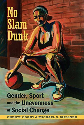 No Slam Dunk: Gender, Sport and the Unevenness of Social Change (Critical Issues in Sport and Society)
