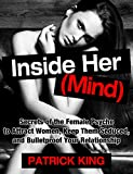 Attract Women: Inside Her (Mind):  Secrets of the Female Psyche to Attract Women, Keep Them Seduced, and Bulletproof Your Relationship (Dating Advice for Men to Attract Women)