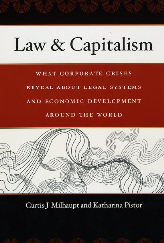 Law & Capitalism: What Corporate Crises Reveal about Legal Systems and Economic Development around the World