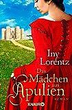 Das Mädchen aus Apulien: Roman - Iny Lorentz