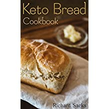 Keto Bread Cookbook : (low carbohydrate, high protein, low carbohydrate foods,  low carb, low carb cookbook, low carb recipes) (English Edition)