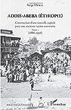 Addis-Abeba (Ethiopie): Construction d'une nouvelle capitale pour une ancienne nation souveraine Tome 1 (1886-1936)