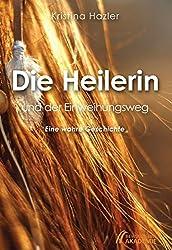 Die Heilerin und der Einweihungsweg: Eine wahre Geschichte