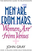 Men Are from Mars, Women Are from Venus: A Practical Guide for Improving Communication and Getting What You Want in Your...