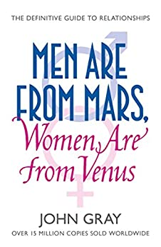 Men Are from Mars, Women Are from Venus: A Practical Guide for Improving Communication and Getting What You Want in Your Relationships: How to Get What You Want in Your Relationships von [Gray, John]