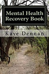 Mental Health Recovery Book: An expose by the mother of a son with schizophrenia including care, nutrition and living within the family unit by Kaye Dennan (2013-08-02)
