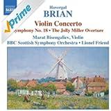 Brian: Symphony No. 18 / Violin Concerto / The Jolly Miller