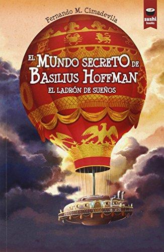 El mundo secreto de Basilius Hoffman. El ladrón de sueños (Sushi Books Castellano)
