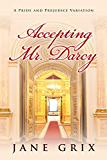 Accepting Mr. Darcy: A Pride and Prejudice Variation (English Edition)