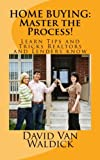 HOME BUYING: Master the Process: Learn tips and secrets only realtors and lenders know