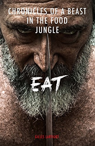 EAT - Chronicles of a beast in the food jungle  (version anglaise)