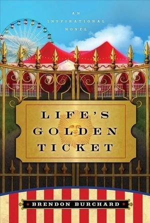 Life's Golden Ticket: An Inspirational Novel by Brendon Burchard (2007-09-21)