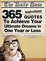 The Daily Dose: 365 Inspirational Quotes To Achieve Your Ultimate Dreams in One Year or Less (English Edition)