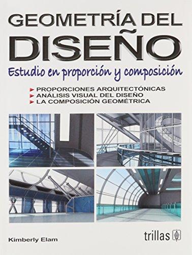 Descargar Libro Libro Geometria del diseno/ Geometry of Design: Estudio En Proporcion Y Composicion/ Studies in Proportion and Composition de Kimberly Elam