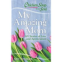 Chicken Soup for the Soul: My Amazing Mom: 101 Stories of Love and Appreciation (English Edition)