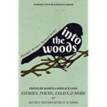 Into the Woods: Stories, Poems, Essays & More: Volume 1 (Mindful Writers Retreat Series)