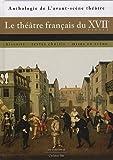 Le th????tre fran??ais du XVIIe si??cle : Histoire, textes choisis, mises en sc??ne by Christian Biet (2009-11-06)