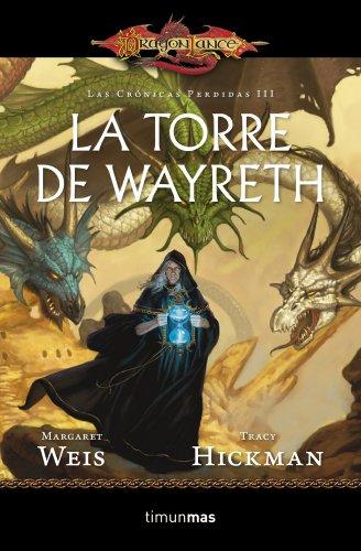 La Torre de Wayreth: Las crónicas perdidas.Vol. III (Dragonlance Bolsillo Las crónicas perdidas)