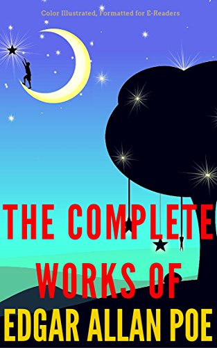 The Complete works of Edgar Allan Poe: Color Illustrated, Formatted for E-Readers (Unabridged Version) (English Edition)