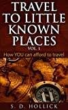 Travel To Little Known Places: How YOU Can Afford To Travel