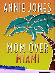Mom Over Miami (Life, Faith & Getting It Right #5) (Steeple Hill Cafe) by Annie Jones (2006-04-02)