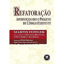 Refatoração: Aperfeiçoando o Projeto de Código Existente (Portuguese Edition)