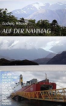 """Auf der Navimag: Auf der Frachtfähre """"Amadeo"""" durch die Fjorde Südchiles zwischen Puerto Montt und Puerto Natales (Der fremde Spiegel – Reisen durch Argentinien und Chile 3)"""
