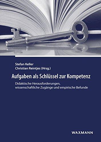 Aufgaben als Schlüssel zur Kompetenz: Didaktische Herausforderungen, wissenschaftliche Zugänge und empirische Befunde