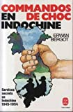 Commandos de choc en Indochine : Services secrets en Indochine, 1945-1954 (Le Livre de poche)