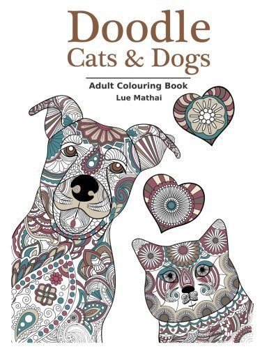 Doodle Cats & Dogs: Adult Colouring Book: Stress Relieving Cats and Dogs Designs for Women and Men - Perfect Colouring Book Gift for Adults by Lue Mathai (2016-01-12)