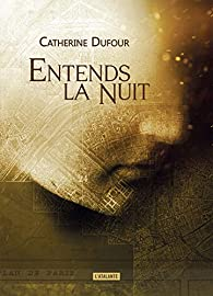 Entends la nuit par Catherine Dufour
