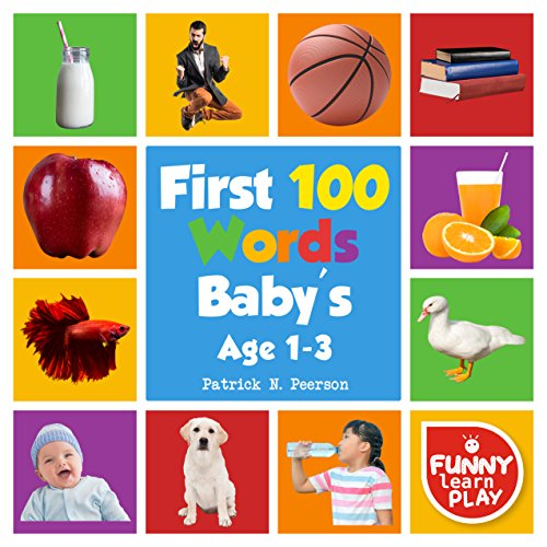 First 100 Words Baby's Age 1-3: For Bright Minds & Sharpening Skills - First 100 Words Toddler Eye-Catchy Photographs Awesome for Learning & Vocabulary (First 100 Books Book 2) (English Edition)
