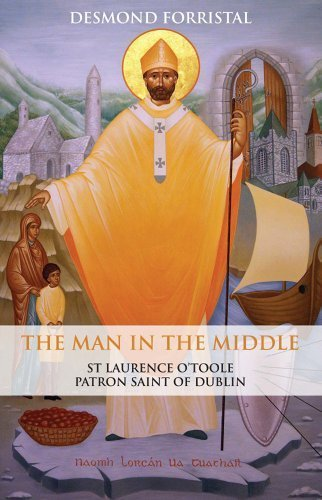 The Man in the Middle: St Laurence O'Toole, Patron Saint of Dublin 2nd Edition by Desmond Forristal (2013) Paperback