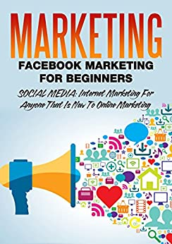Marketing: Facebook Marketing For Beginners: Social Media: Internet Marketing For Anyone That Is New To Online Marketing (marketing strategy, network marketing, ... marketing analytics, marketing books 1) by [Cohen, David]