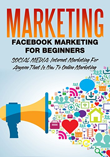 Marketing: Facebook Marketing For Beginners: Social Media: Internet Marketing For Anyone That Is New To Online Marketing (marketing strategy, network marketing, ... marketing books 1) (English Edition)