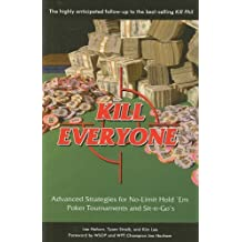 Kill Everyone: Advanced Strategies for No-limit Hold 'em Poker Tournaments and Sit-n-go's by Lee Nelson (2007-09-30)