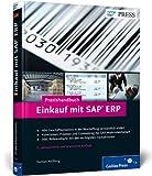 Praxishandbuch Einkauf mit SAP ERP: Ihr Ratgeber zu SAP MM