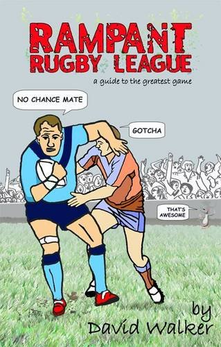 Rampant Rugby League: A Guide to the Greatest Game por David Walker