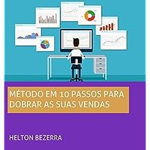DOBRE SUAS VENDAS EM 10 PASSOS: Um método sequencial para vender suas ideias para uma lista de emails (Portuguese Edition)