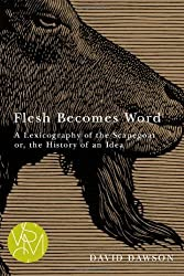 Flesh Becomes Word: A Lexicography of the Scapegoat or, the History of an Idea (Studies in Violence, Mimesis, & Culture) by David Dawson (2013-01-01)