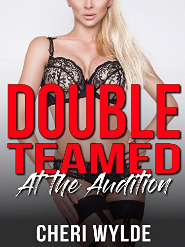 Double Teamed At The Audition An Mfm Erotic Adventure Mfm Threesome Erotica Cuckold